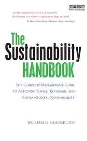 The Sustainability Handbook - The Complete Management Guide to Achieving Social, Economic and Environmental Responsibility ebook by William R. Blackburn