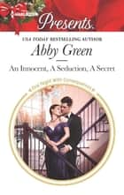 An Innocent, A Seduction, A Secret - An Emotional and Sensual Romance ebook by Abby Green
