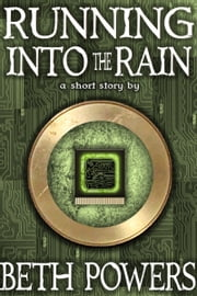 Running Into the Rain: A Short Story ebook by Beth Powers