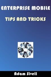 Enterprise Mobile Tips and Tricks ebook by Adam Sivell