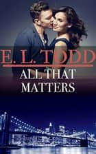All That Matters - Forever and Ever, #46 ebook by E. L. Todd