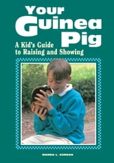 Your Guinea Pig - A Kid's Guide to Raising and Showing ebook by Wanda L. Curran