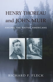 Henry Thoreau and John Muir Among the Native Americans ebook by Richard F. Fleck