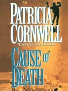 Cause of Death - Scarpetta (Book 7) ebook by Patricia Cornwell