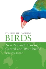 Birds of New Zealand, Hawaii, Central and West Pacific (Collins Field Guide) ebook by Ber van Perlo