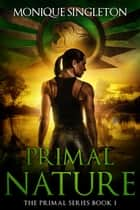 Primal Nature ebook by Monique Singleton
