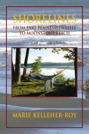 Shorelines - From Lake Pennesseewassee to Moonstone Beach ebook by Marie Kelleher-Roy