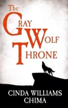 The Gray Wolf Throne (The Seven Realms Series, Book 3) ebook by Cinda Williams Chima