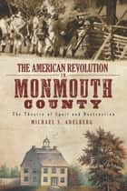 The American Revolution in Monmouth County: The Theatre of Spoil and Destruction ebook by Michael S. Adelberg