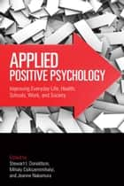 Applied Positive Psychology - Improving Everyday Life, Health, Schools, Work, and Society ebook by Stewart I. Donaldson, Mihaly Csikszentmihalyi, Jeanne Nakamura