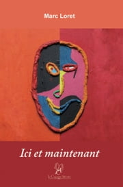 Ici et maintenant - Un message positif au sujet de la maladie de Parkinson ebook by Marc Loret