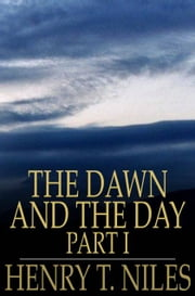The Dawn and the Day - Or, The Buddha and the Christ, Part I ebook by Henry T. Niles