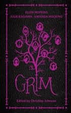 Grim ebook by Christine Johnson, Ellen Hopkins, Julie Kagawa,...
