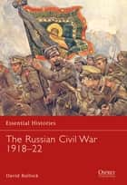 The Russian Civil War 1918–22 ebook by David Bullock