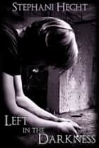 Left in the Darkness ebook by Stephani Hecht