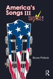 America's Songs III: Rock! - Rock! ebook by Bruce Pollock