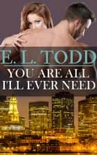 You Are Everything I Need (Forever and Always #3) ebook by E. L. Todd