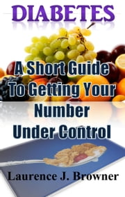 Diabetes A Short Guide To Getting Your Number Under Control