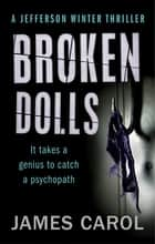Broken Dolls eBook by James Carol