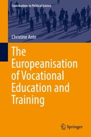 The Europeanisation of Vocational Education and Training ebook by Christine Ante