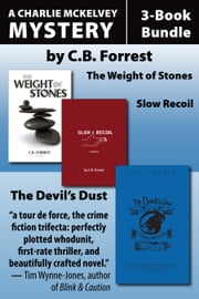Charlie McKelvey Mysteries 3-Book Bundle - The Weight of Stones / Slow Recoil / The Devil's Dust ebook by C.B. Forrest