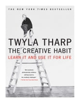 The Creative Habit - Learn It and Use It for Life ebook by Twyla Tharp