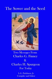 The Sower and the Seed: Two Messages from Charles G. Finney and Charles H. Spurgeon for Today ebook by L.G. Parkhurst
