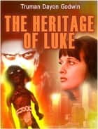 The Heritage of Luke ebook by Truman Dayon Godwin