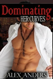Dominating Her Curves ebook by Alex Anders