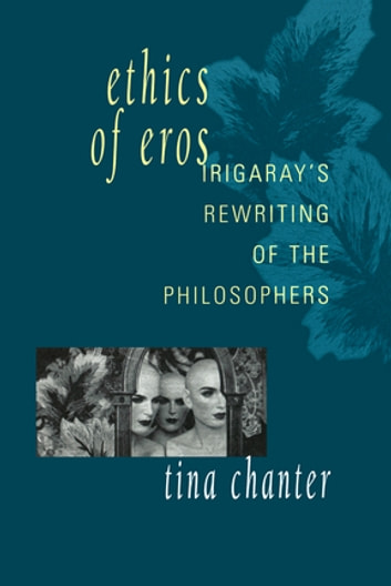 Ethics of Eros - Irigaray's Re-writing of the Philosophers ebook by Tina Chanter