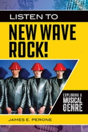 Listen to New Wave Rock! Exploring a Musical Genre ebook by James E. Perone