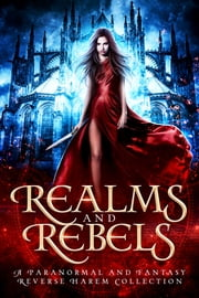 Realms and Rebels - a Paranormal and Fantasy Reverse Harem Boxed Set ebook by LA Kirk, Lyn Forester, Skye MacKinnon,...