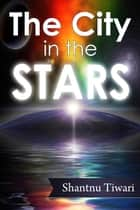 The City in the Stars - Professor Cookie ebook by Shantnu Tiwari