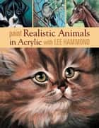 Paint Realistic Animals in Acrylic with Lee Hammond ebook by Lee Hammond