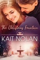 The Christmas Fountain ebook by Kait Nolan