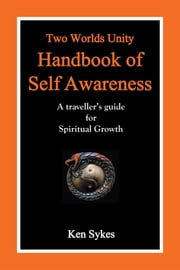 Two Worlds Unity Handbook of Self Awareness - A travellers guide for Spiritual Growth ebook by Ken Sykes