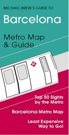 Barcelona Travel Guide - Metro Map & Guide ebook by Michael Brein