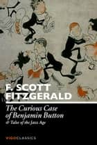 The Curious Case of Benjamin Button and Tales of the Jazz Age ebook by