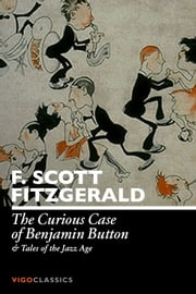 The Curious Case of Benjamin Button and Tales of the Jazz Age ebook by F. Scott Fitzgerald
