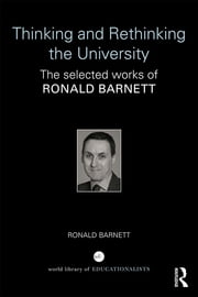 Thinking and Rethinking the University - The selected works of Ronald Barnett ebook by Ronald Barnett