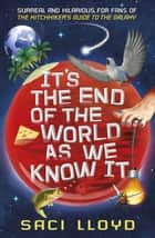 It's the End of the World as We Know It ebook by Saci Lloyd