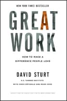 Great Work: How to Make a Difference People Love ebook by David Sturt