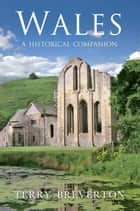 Wales A Historical Companion ebook by Terry Breverton