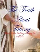 The Truth About Tithing - More Than Putting Money In a Plate ebook by M Osterhoudt