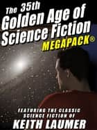The 35th Golden Age of Science Fiction MEGAPACK®: Keith Laumer eBook by Keith Laumer