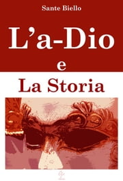 L'a-Dio e La Storia ebook by Sante Biello