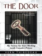 The Door - My Twenty-Six Years Working inside Canadas Prisons ebook by Vern Thibedeau