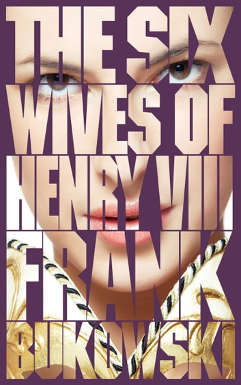 The Six Wives of Henry VIII ebook by Frank Bukowski
