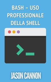 Bash – uso professionale della shell ebook by Jason Cannon