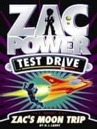 Zac Power Test Drive: Zac's Moon Trip ebook by H. I. Larry